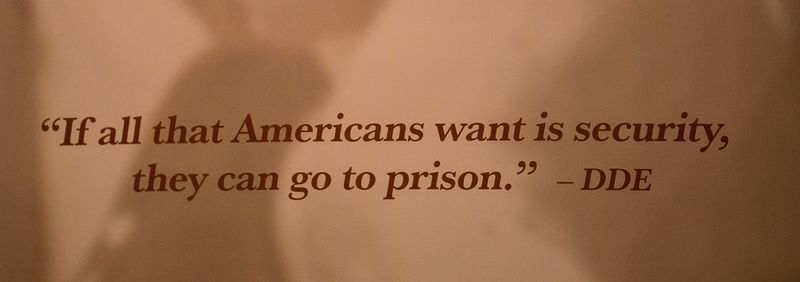 20140602-IMG_1873Joy FranklinEisenhower' quote %22If All Americans Want is Security they can go to prison%22 in Abilene Kansas